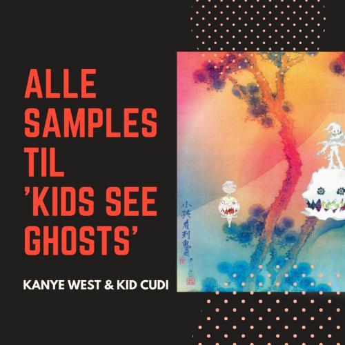 Alle Samples til Kids See Ghosts